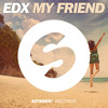 EDX - My Friend [OUT NOW]
