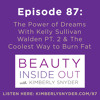 Episode 87: The Power of Dreams With Kelly Sullivan Walden PT. 2 & The Coolest Way to Burn Fat