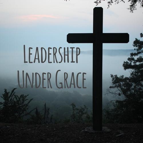 Leadership Under Grace