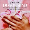 Dj Khaled - Do You Mind Ft. Nicki Minaj , Future, August Alsina, & Rick Ross (Remix)
