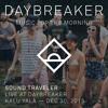 Sound Traveler - Live @ Daybreaker - Vol. 21 // Kalu Yala,12/30/15