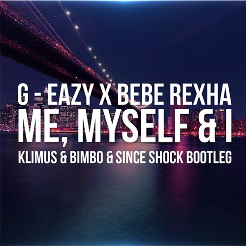 G-Eazy x Bebe Rexha - Me, Myself & I (Klimus & BimBo & Since Shock Bootleg)