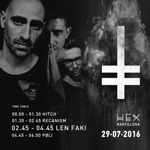 Recanism @ HEX presents LEN FAKI (Barcelona) - 29/07/2016