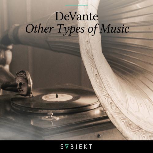 Premiere: DeVante - Other Types Of Music [Subjekt Recordings]