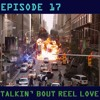 Talkin' Bout Reel Love Episode 17 - Superhero Movies Are Destroying Hollywood