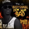 BUSY SIGNAL - DEM NUH BAD