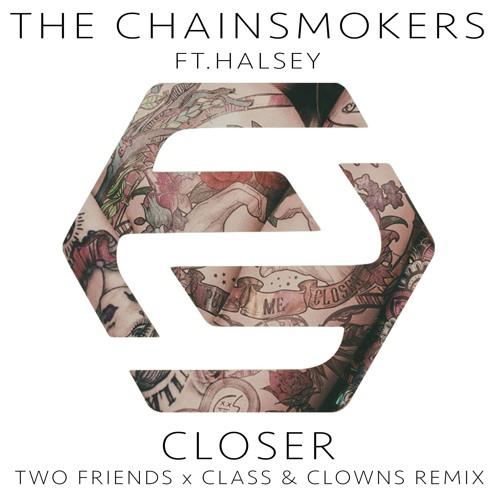 The Chainsmokers ft. Halsey - Closer (Two Friends x Class & Clowns Remix)