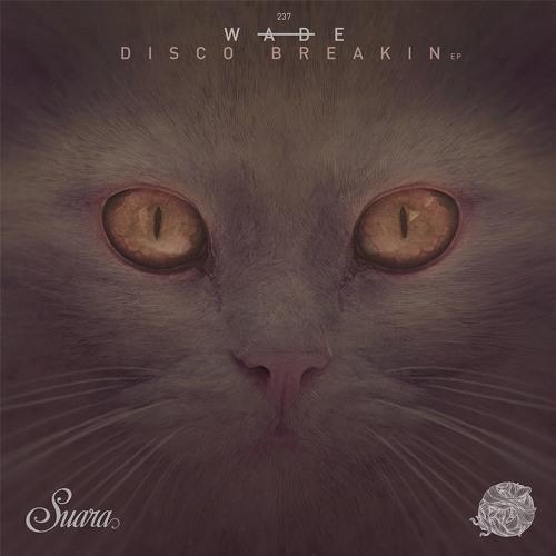 [Suara 237] Wade - Disco Breakin EP