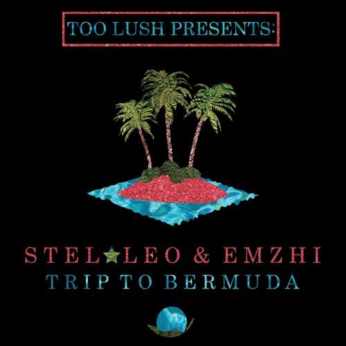 STEL★LEO & Emzhi - Trip To Bermuda