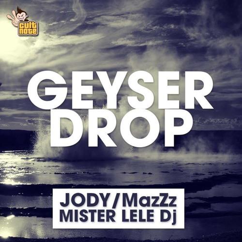 Geyser Drop (Jody & MazZz Original Mix)