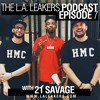 L.A. Leakers Podcast Ep. 7 w/ 21 Savage
