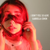Gabriella Cohen - I Don't Feel So Alive