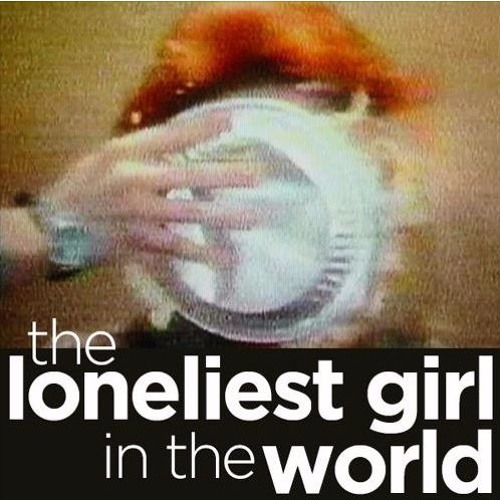 The Loneliest Girl in the World