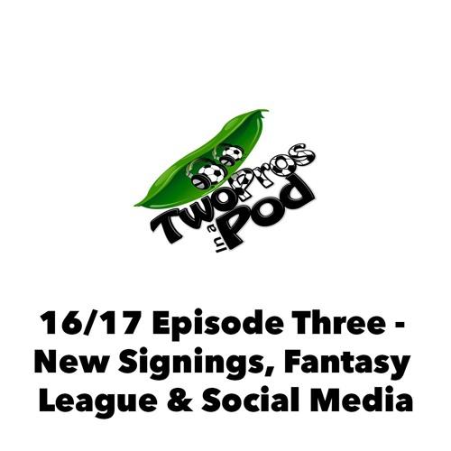 2016/17 Episode 3 - New Signings, Fantasy League & Social Media