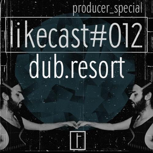 likecast I 012 w. dub.resort I producer.special