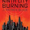 Ninth City Burning by J. Patrick Black, read by Suzanne Elise Freeman, Lincoln Hoppe, Ryan Gesell, Various