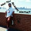 Why You Always Hatin (RI).mp3