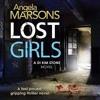 Lost Girls by Angela Marsons: Detective Kim Stone Crime Thriller, Book 3