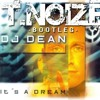 DJ Dean - It´s a Dream (T.noize Bootleg) *click buy for free download*