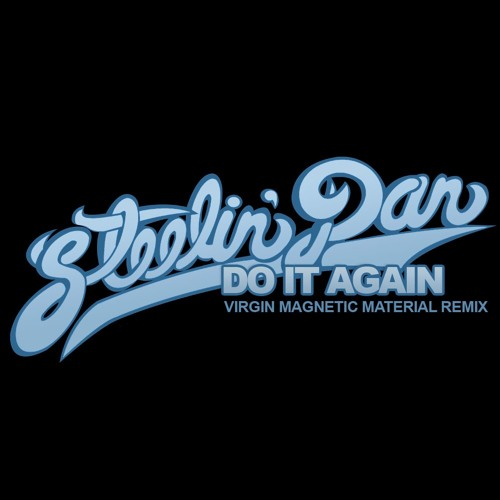 Steely Dan - Do It Again (Virgin Magnetic Material Remix)