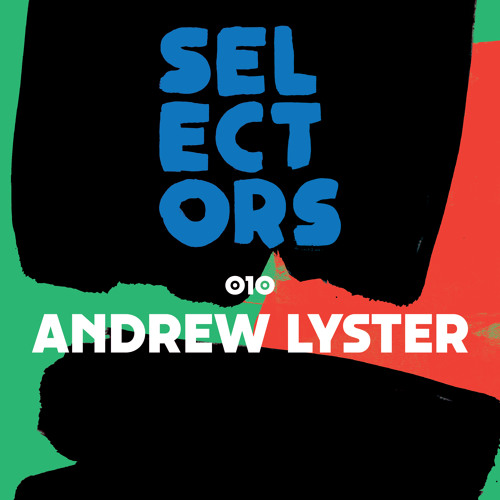 Selectors Podcast 010 - Andrew Lyster