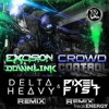 Excision & Downlink – Crowd Control (Delta Heavy Remix)