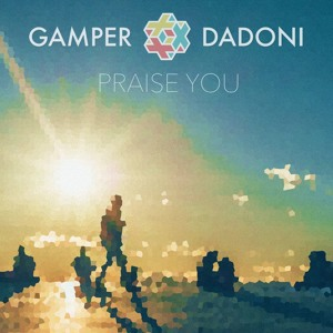 Praise You (Radio Mix) by GAMPER & DADONI
