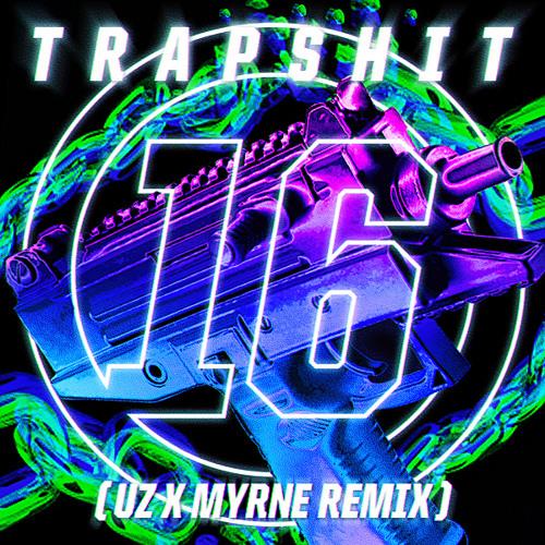 UZ - Trap Shit 16 (UZ & MYRNE Remix)
