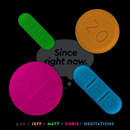3.06: Jeff + Matt + Chris / Meditations