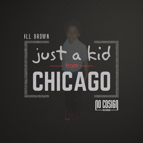 "ILL Brown - ""Just A Kid From Chicago"" (Maxi-Single)"