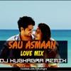 Sau Asmaan (Love Mix) - DJ Kushagra Remix