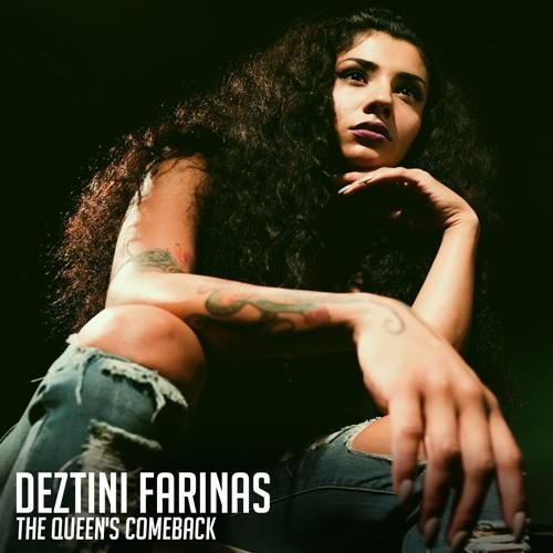 Deztini Farinas - The Queen's Comeback