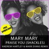 MARY MARY - Praise You (SHACKLES) (Andrew Hartley & Mark Evans Remix) [FREE DOWNLOAD}