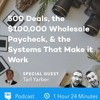 BP Podcast 189: 500 Deals, the $100,000 Wholesale Paycheck, & the Systems That Make it Work