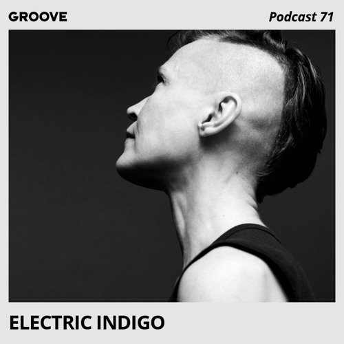 Groove Podcast 71 - Electric Indigo