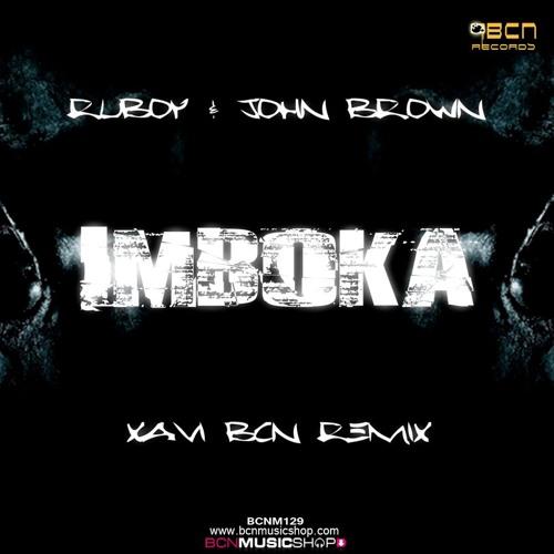 RUBOY & JOHN BROWN - IMBOKA (XAVI BCN REMIX) YA A LA VENTA!