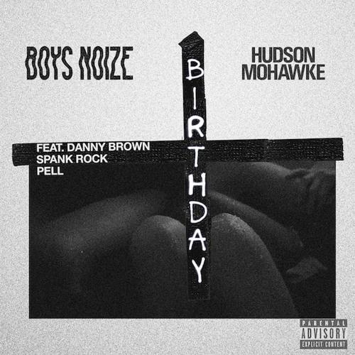 "Boys Noize & Hudson Mohawke - ""Birthday"" feat. Danny Brown, Spank Rock & Pell"