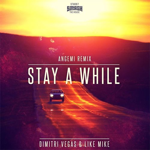 Dimitri Vegas & Like Mike - Stay A While (ANGEMI Remix) [OUT NOW]