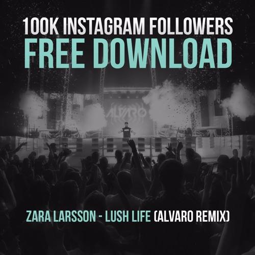 ZARA LARSSON - LUSH LIFE (ALVARO REMIX) *FREE 100K ...
