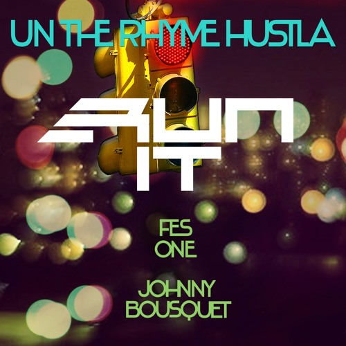 Run It - Un The Rhyme Hustla - Produced By Fes One Recorded and Mixed by Johhny Bousquet
