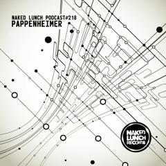 Naked Lunch PODCAST#218 - PAPPENHEIMER