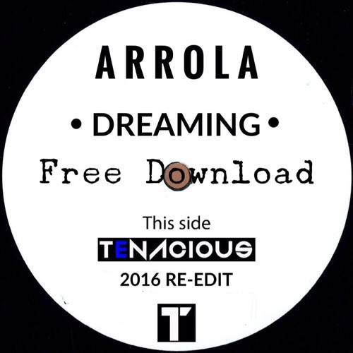 Arrola - Dreaming (Tenacious Re-Edit)**FREE DOWNLOAD**