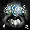 Lil Clark - Can We Be Friends