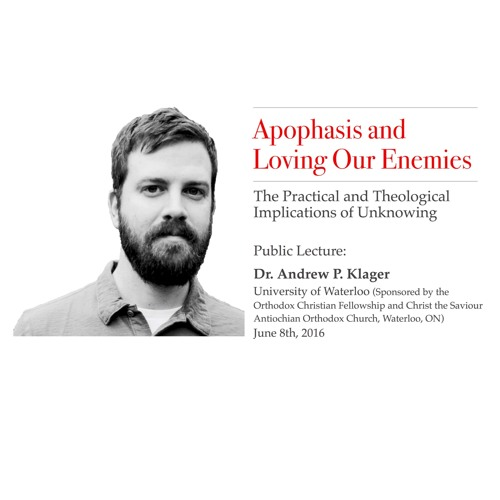 Apophasis and Loving Our Enemies – Dr. Andrew P. Klager University of Waterloo