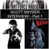 BatForceRadioEp049: Scott Snyder Interview! - Part 1