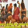 GIRLS ALONE WE ENDORSE DANCEHALL MIX BY ZJ XTC
