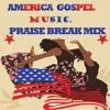 AMERICA GOSPEL MUSIC(PRAISE BREAK )MIX | africa-gospel.comli.com