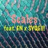 Scales - EN x SYQE!!!