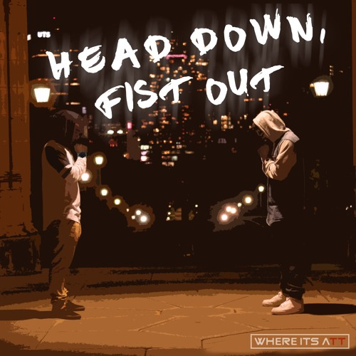 Where Its ATT - Head Down, Fist Out (Original Mix)