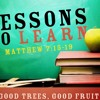 8-28-2016 - Lane Widick - Lessons to Learn: Good Trees Good Fruit